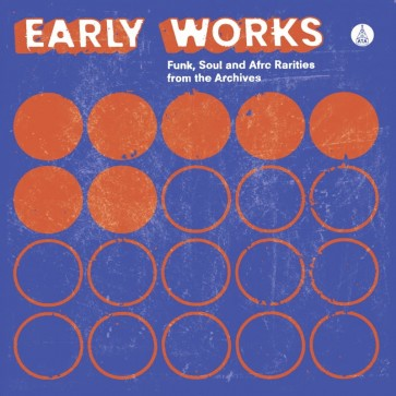 Early Works: Funk Soul & Afro Rarities From The Archives