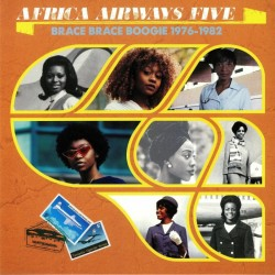 Africa Airways Five: Brace Brace Boogie 1976-1982