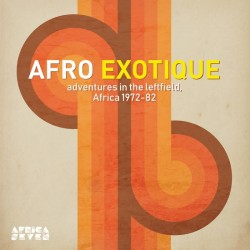 Afro Exotique: Adventures In The Leftfield Africa 1972-82