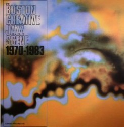 The Boston Creative Jazz Scene: 1970-1983