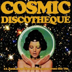 Cosmic Discotheque 12 Junkshop Disco Funk Gems From the 70's