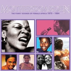 Mother's Garden: The Funky Sounds Of Female Africa 1975-1984