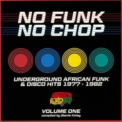 No Funk No Chop Vol 1: Underground African Funk & Disco Hits 1977-1982
