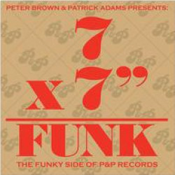 "7x7""=Funk (The Funky Side Of P&P Records)"